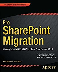 Pro SharePoint Migration: Moving from MOSS 2007 to SharePoint Server 2010 (Expert's Voice in Sharepoint)