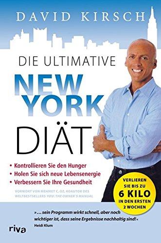 Die ultimative New York Diät: Der schnellste Weg, um in Form zu kommen (York In Essen New)