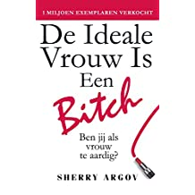 De Ideale Vrouw Is Een Bitch: Ben Jij Als Vrouw De Aardig? / Why Men Love Bitches - Dutch Edition