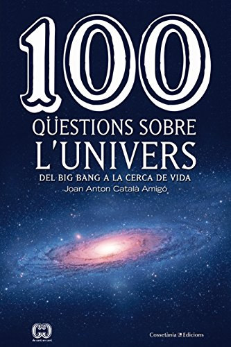 100 Qüestions Sobre L'Univers (De 100 en 100) por Joan Anton Català Amigó