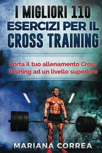 i migliori 110 esercizi per il cross training: porta il tuo allenamento cross training ad un livello superiore