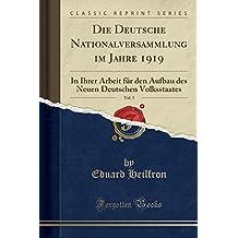 Die Deutsche Nationalversammlung im Jahre 1919, Vol. 5: In Ihrer Arbeit für den Aufbau des Neuen Deutschen Volksstaates (Classic Reprint)
