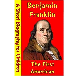 the childhood education and achievements of benjamin franklin Although benjamin franklin was not a soldier, his diplomacy secured french  support during the revolutionary war this biography give the important facts of  his.