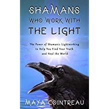 Shamans Who Work with The Light - The Power of Shamanic Lightworking to Help You Find Your Truth and Heal the World (English Edition)