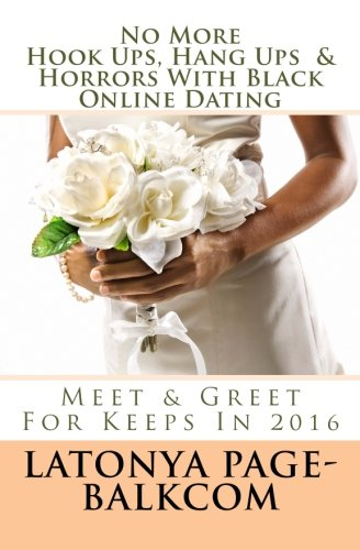 NO MORE Hook Ups, Hang Ups & Horrors With Black Online Dating: Meet & Greet For Keeps In 2016 (Ups Hook Black)