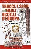 Tracce e segni degli uccelli d'Europa. Guida al riconoscimento. Ediz....