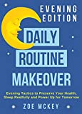 #3: Daily Routine Makeover: Evening Edition: Evening Tactics to Preserve Your Health, Sleep Restfully and Power Up for Tomorrow