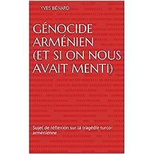 Génocide arménien (et si on nous avait menti): Sujet de réflexion sur la tragédie turco-arménienne (French Edition)