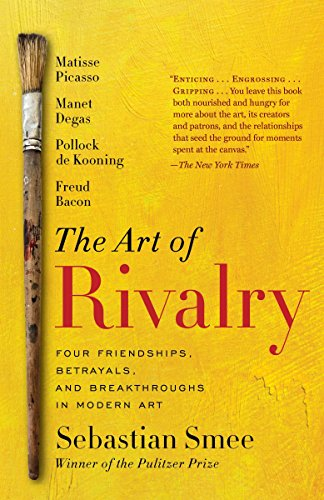 The Art of Rivalry: Four Friendships, Betrayals, and Breakthroughs in Modern Art por Sebastian Smee