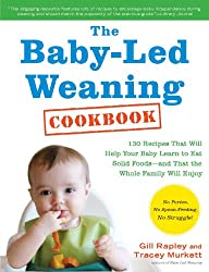 The Baby-Led Weaning Cookbook: 130 Recipes That Will Help Your Baby Learn to Eat Solid Foodsand That the Whole Family Will Enjoy by Gill Rapley (2012-04-03)
