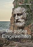 Die großen Eingeweihten: Geheimlehren der Religionen (German Edition)