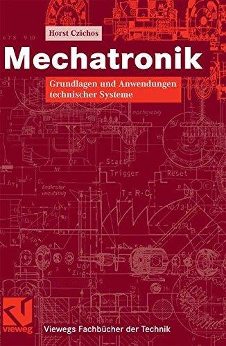 Mechatronik: Grundlagen und Anwendungen technischer Systeme (Viewegs Fachbücher der Technik)