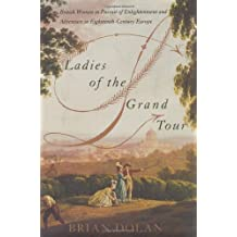 Ladies of the Grand Tour: British Women in Pursuit of Enlightenment and Adventure in Eighteenth-Century Europe