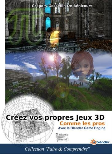Créez vos propres jeux 3D comme les pros avec le Blender Game Engine par Gregory Gossellin De Benicourt