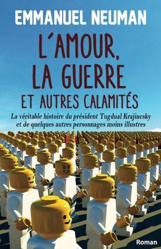 lamour-la-guerre-et-autres-calamites-la-veritable-histoire-du-president-tugdual-krajincsky-et-de-que