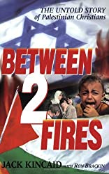 Between 2 Fires: The Untold Story of the Palestinian Christians by Jack Kincaid (2002-01-01)