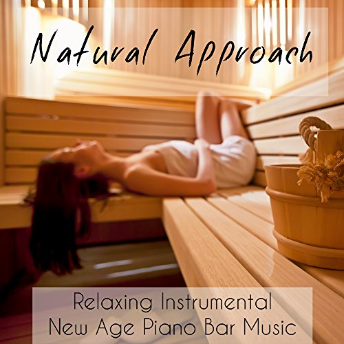 Natural Approach - Relaxing Instrumental New Age Piano Bar Music for Daily Meditation and Relax Spa