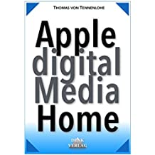 Apple Digital Media Home – mit iPhone iPad iPod Mac u. Apple TV für Foto eBook Hörbuch Video Internetradio Podcasts uvm. das perfekte digitale Zuhause machen