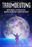 Traumdeutung: Der weg zu deinen sehnlichsten Wünschen (Träume deuten) - Aaron Stux