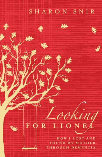 Looking for Lionel: How I lost and found my mother through dementia (English Edition)