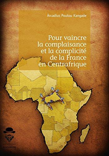 Pour vaincre la complaisance et la complicit de la France en Centrafrique