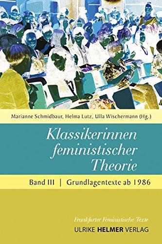 Klassikerinnen feministischer Theorie: Band 3 - Grundlagentexte ab 1986