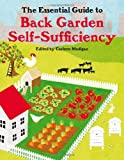 The Essential Guide to Back Garden Self-sufficiency: Feed Your Family from a Quarter of an Acre or Less