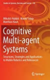 Cognitive Multi-agent Systems: Structures, Strategies and Applications to Mobile Robotics and Robosoccer (Studies in Systems, Decision and Control, Band 138)