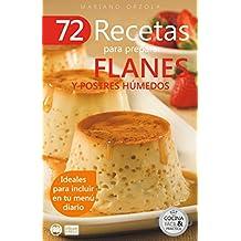 72 RECETAS PARA PREPARAR FLANES Y POSTRES HÚMEDOS: Ideales para incluir en tu menú diario