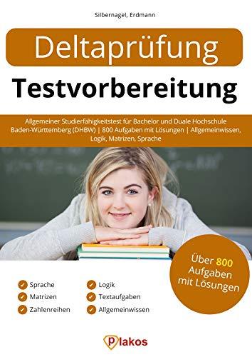 Deltaprüfung Testvorbereitung: Allgemeiner Studierfähigkeitstest für Bachelor & Duale Hochschule Baden-Württemberg (DHBW) | 800 Aufgaben mit Lösungen | Allgemeinwissen, Logik, Matrizen, Sprache