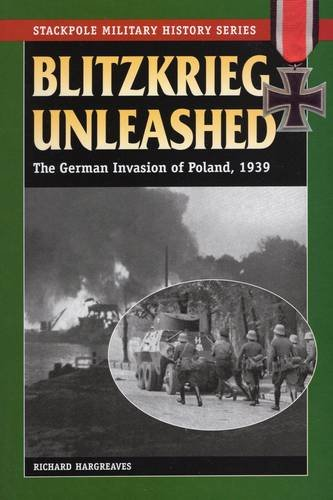 Blitzkrieg Unleashed: The German Invasion of Poland, 1939 (The Stackpole Military History Series)