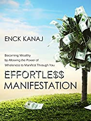 Effortless Manifestation: Becoming Wealthy by Allowing the Power of Wholeness to Manifest Through You (English Edition)