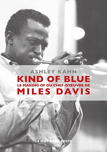 Kind of blue : Le making of du chef-d'oeuvre de Miles Davis