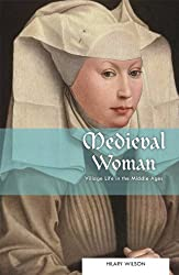 Medieval Woman: Village Life in the Middle Ages (Everyday Life of Women through History)