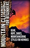 Mountain Climbing For Beginners: Mountaineering Gear, Rope, Shoes, Styles for newbies