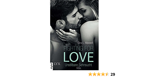 Fighting For Love Unstillbare Sehnsucht Fighting For Love Reihe 3 Ebook Maxwell Gina L Link Michaela Amazon De Kindle Shop