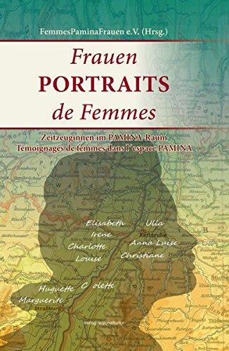 Frauen - portraits de femmes : Témoignages de femmes dans l'espace PAMINA, Zeitzeuginnen im PAMINA-Raum