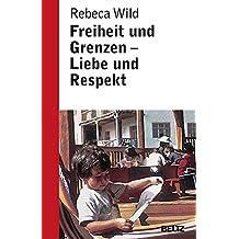 Freiheit und Grenzen, Liebe und Respekt. by Rebeca Wild (2003-02-28)
