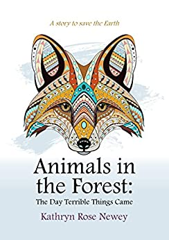 Animals in the Forest: The Day Terrible Things Came by [Newey, Kathryn Rose]