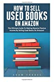 How To Sell Used Books On Amazon: The Ultimate Guide To Making Massive Passive Income By Selling Used Books On Amazon! (Selling Books On Amazon, Home-Based Bookstore, Making Money Online)