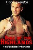 Historical Romance: Duke of the Highlands (Historical Regency Romance, Duke Short Stories, Duke Romance) (New Adult Comedy Romance Short Stories)