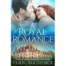 A Royal Romance Book Three: A paranormal, time travel, royal romance