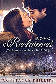 Love Reclaimed (To Protect and Serve Book 1) by [Phillips, Constance]