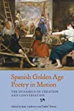 Spanish Golden Age Poetry in Motion: The Dynamics of Creation and Conversation (340) (Coleccion Tamesis: Serie A, Monografias)