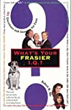 What's Your 'Frasier' IQ : 501 Questions and Answers for Fans