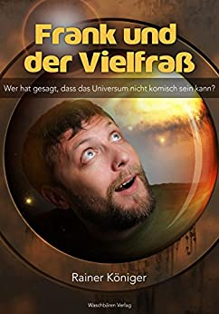 Frank und der Vielfraß: Wer hat gesagt, dass das Universum nicht komisch sein kann?