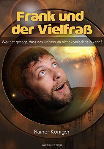 Frank und der Vielfraß: Wer hat gesagt, dass das Universum nicht komisch sein (Hats Waschbär)