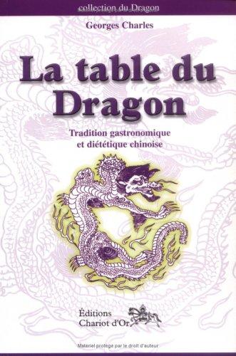 La table du dragon. Tradition gastronomique et diététique chinoise par Georges Charles