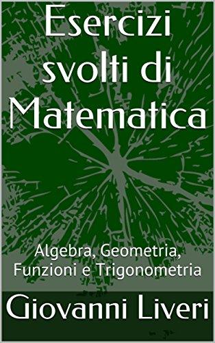 Esercizi svolti di Matematica: Algebra, Geometria, Funzioni e Trigonometria