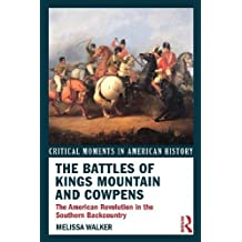 The Battles of Kings Mountain and Cowpens: The American Revolution in the Southern Backcountry (Critical Moments in American History) by Melissa A. Walker (2012-10-18)